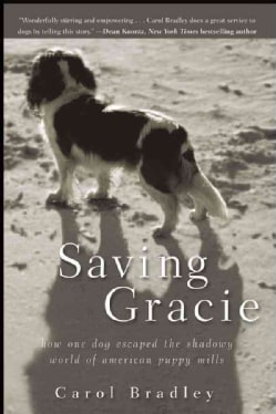 Saving Gracie: How One Dog Escaped the Shadowy World of American Puppy Mills (Paperback)