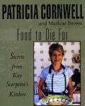 Food to Die for: Secrets from Kay Scarpetta's Kitchen (Paperback)