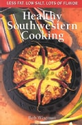 Healthy Southwestern Cooking: Less Fat, Low Salt, Lots of Flavor (Paperback)