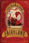 The Girl Who Circumnavigated Fairyland in a Ship of Her Own Making (Hardcover)