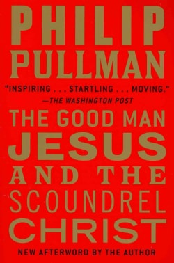 The Good Man Jesus and the Scoundrel Christ (Paperback)