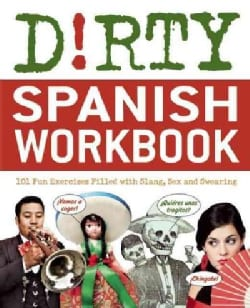Dirty Spanish Workbook: 101 Fun Exercises Filled With Slang, Sex and Swearing (Paperback)