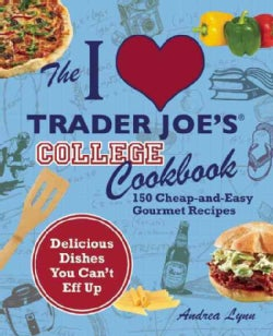 I Love Trader Joe's College Cookbook: 150 Cheap-and-Easy Gourmet Recipes (Paperback)