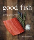 Good Fish: Sustainable Seafood Recipes from the Pacific Coast (Paperback)
