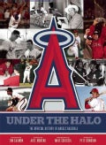 Under the Halo: The Official History of Angels Baseball (Hardcover)