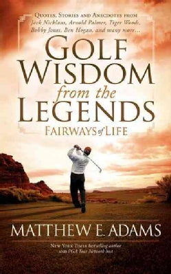 Fairways of Life: Golf Wisdom of the Legends (Paperback)