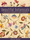 Beautiful Botanicals: 45 Applique Flowers & 14 Quilt Projects (Paperback)