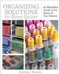 Organizing Solutions for Every Quilter: An Illustrated Guide to the Space of Your Dreams (Paperback)
