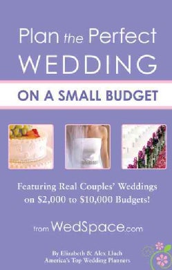Plan the Perfect Wedding on a Small Budget: Featuring Real Couples' Weddings on $2,000-$10,000 Budgets (Paperback)