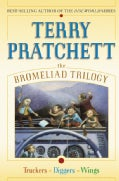The Bromeliad Trilogy: Truckers, Diggers, and Wings (Hardcover)
