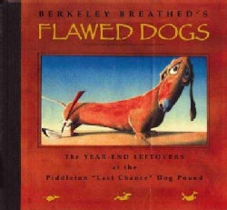 "Flawed Dogs: The Year-End Leftovers at the Piddleton ""Last Chance"" Dog Pound (Hardcover)"