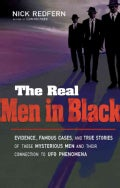 The Real Men in Black: Evidence, Famous Cases, and True Stories of These Mysterious Men and Their Connection to U... (Paperback)