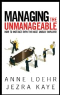 Managing the Unmanageable: How to Motivate Even the Most Unruly Employee (Paperback)