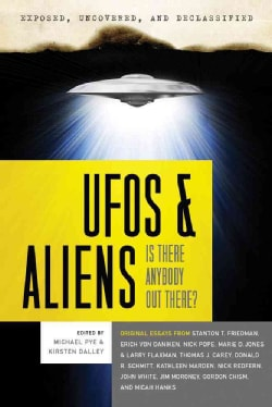 Exposed, Uncoverd and Declassified: Ufos & Aliens: Is There Anybody Out There? (Paperback)
