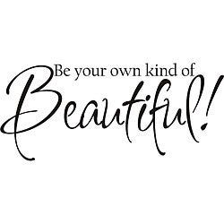 Decorative 'Be your own kind of beautiful' Vinyl Wall Art