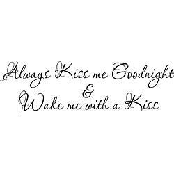 'Always Kiss Me Goodnight & Wake Me With A Kiss' Vinyl Wall Art Quote