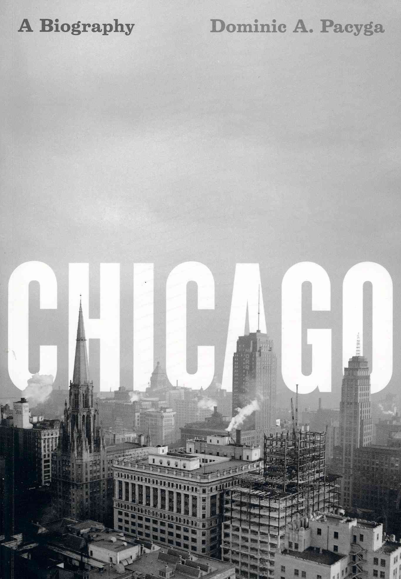 Chicago: A Biography (Paperback)