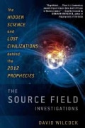 The Source Field Investigations: The Hidden Science and Lost Civilizations Behind the 2012 Prophecies (Hardcover)