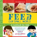 Feed Our Small World: A Cookbook for Kids (Hardcover)