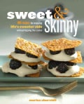 Sweet & Skinny: 100 Recipes for Enjoying Life's Sweeter Side Without Tipping the Scales (Paperback)