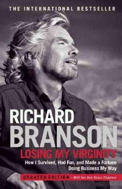 Losing My Virginity: How I Survived, Had Fun, and Made a Fortune Doing Business My Way (Paperback)