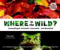 Where in the Wild?: Camouflaged Creatures Concealed... and Revealed (Paperback)