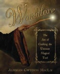 Wandlore: The Art of Crafting the Ultimate Magical Tool (Paperback)