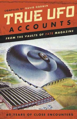 True UFO Accounts: From the Vaults of Fate Magazine: 60 Years of Close Encounters (Paperback)
