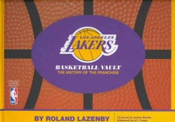 Los Angeles Lakers Basketball Vault: The History of The Franchise (Hardcover)