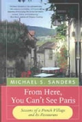 From Here, You Can't See Paris: Seasons of a French Village and Its Restaurant (Paperback)