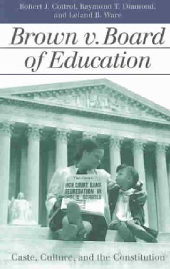 Brown V Board of Education: Caste, Culture, and the Constitution (Paperback)