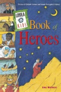 Loyola Kids Book of Heroes: Stories of Catholic Heroes and Saints Throughout History (Hardcover)