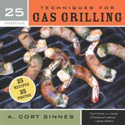 25 Essentials: Techniques for Gas Grilling (Hardcover)