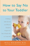 How to Say No to Your Toddler: Creating a Safe, Rational, and Effective Discipline Program for Your 9-Month to 3-... (Paperback)