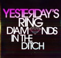 YESTERDAY'S RING - DIAMONDS IN THE DITCH