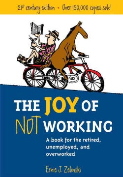 Joy of Not Working: A Book for the Retired, Unemployed and Overworked (Paperback)