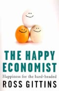 The Happy Economist: Happiness for the Hard-headed (Paperback)