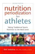 Nutrition Periodization for Athletes: Taking Traditional Sports Nutrition to the Next Level (Paperback)