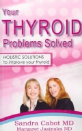 Your Thyroid Problems Solved: Holistic Solutions to Improve Your Thyroid (Paperback)