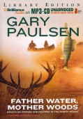 Father Water, Mother Woods: Essays on Fishing and Hunting in the North Woods: Library Edition (CD-Audio)