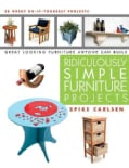 Ridiculously Simple Furniture Projects: Great Looking Furniture Anyone Can Build (Paperback)