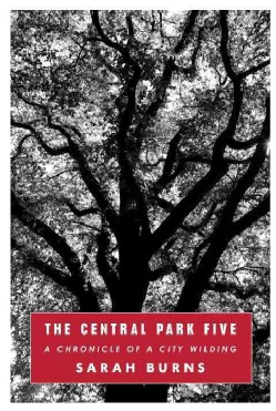 The Central Park Five: A Chronicle of a City Wilding (Hardcover)