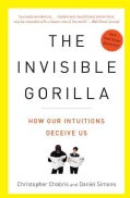 The Invisible Gorilla: And Other Ways Our Intuitions Deceive Us (Paperback)