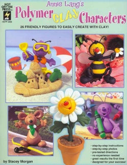 Annie Lang's Polymer Clay Characters: 26 Friendly Figures to Easily Create With Clay! (Paperback)