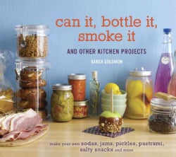 Can It, Bottle It, Smoke It: And Other Kitchen Projects (Hardcover)