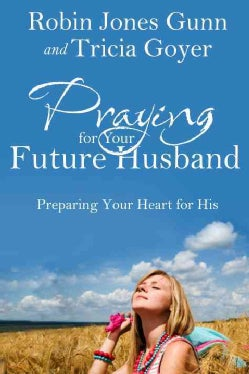 Praying for Your Future Husband: Preparing Your Heart for His (Paperback)