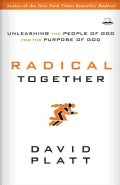 Radical Together: Unleashing the People of God for the Purpose of God (Paperback)