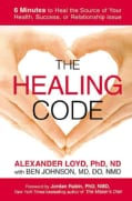 The Healing Code: 6 Minutes to Heal the Source of Your Health, Success, or Relationship Issue (Hardcover)