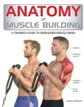Anatomy of Muscle Building: A Trainer's Guide to Increasing Muscle Mass (Paperback)