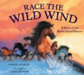 Race the Wild Wind: A Story of the Sable Island Horses (Hardcover)